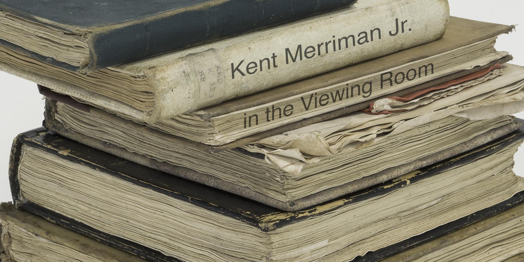 Kent Merriman Jr : New and Recent Work in the Viewing Room